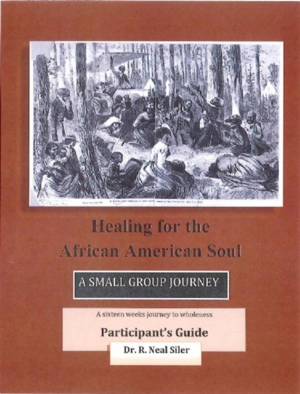 Healing For The African American Soul  (16 week Small Group Participant Workbook)